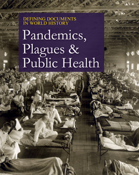 Defining Documents in World History: Pandemics, Plagues & Public Healt